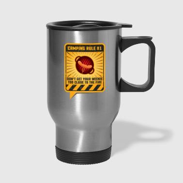 Camping Rule #1 Don't Get Your Weenie Too Close To The Fire - Travel Mug