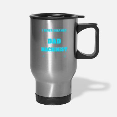 Machinist Dad T-shirt Gift Ideas Fathers Day - Travel Mug