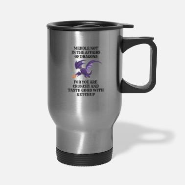 Dragons Lair Funny Nerd Meddle Not In The Affairs Of Dragons - Travel Mug