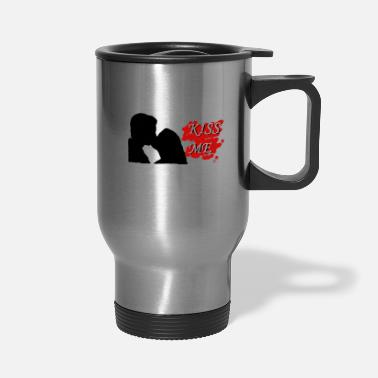 Kiss Me KISS ME - Travel Mug