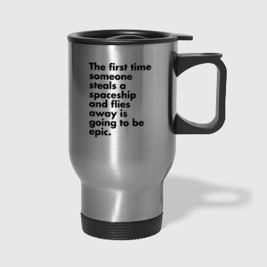 Stealing a Spaceship - Travel Mug