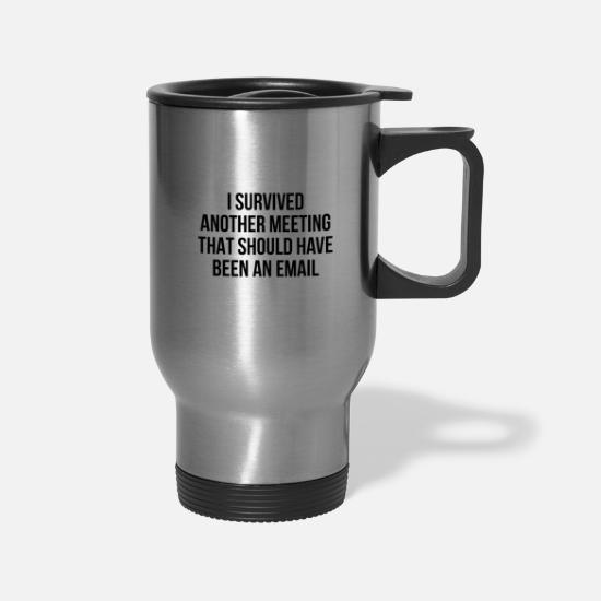 Another Mugs & Drinkware - I survived another meeting that should have been a - Travel Mug silver