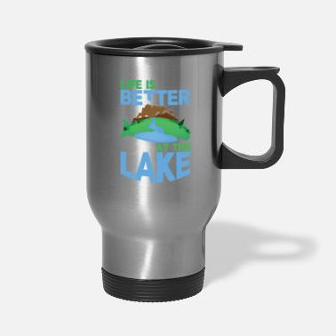 Lake Lake Life Life is Better at the Lake - Travel Mug