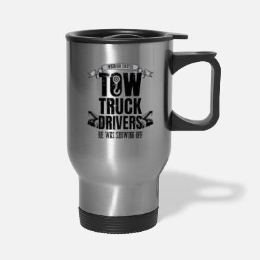 Truck When God Created Tow Truck Driver Showing Off - Travel Mug