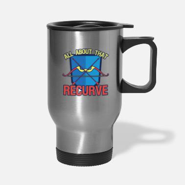 Recurve Archery All About That Recurve - Travel Mug