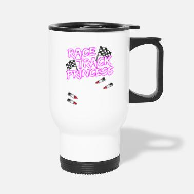 Race Car Driver RACE TRACK PRINCESS Racing Race Car Driver Gift - Travel Mug