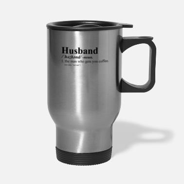 Husband Husband Funny dictionary definition - Travel Mug