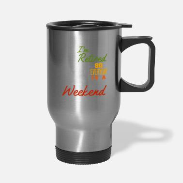 Retirement Retired Everyday Is A Weekend Funny Retirement - Travel Mug