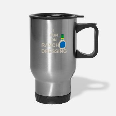 Ranch Dressing Funny Ranch Dressing Design - Travel Mug