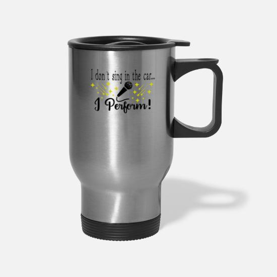 Road Trip Mugs & Drinkware - I Don't Sing in the Car I Perform Funny Singing - Travel Mug silver