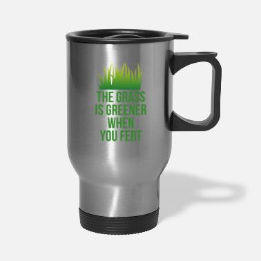 Care The Grass is Greener When You Fert - Travel Mug