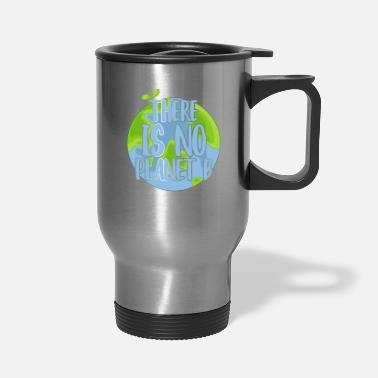 Planet B There is No Planet B - Travel Mug