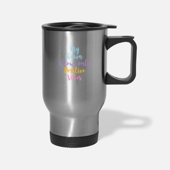 Motivation Mugs & Drinkware - Positive Vibes Mindset Positivity Optimism - Travel Mug silver