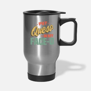 Spanish Put Queso In My FaceO Funny Cinco de Mayo Mexican - Travel Mug