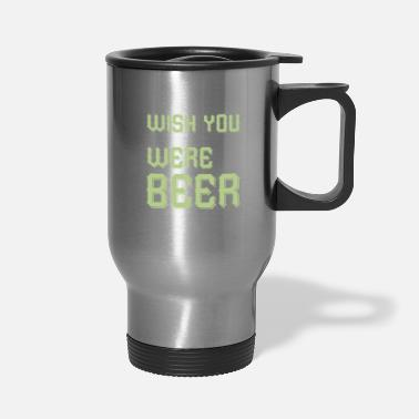 Wheat Wish You Were Beer - Travel Mug