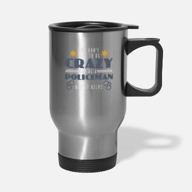 Policeman Policeman Quote | Police Officer Cop Sheriff Crazy - Travel Mug