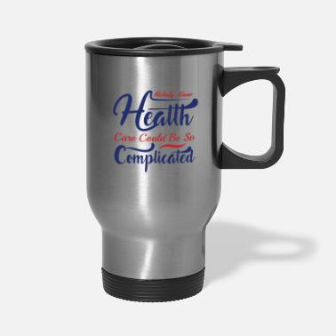 Democrat NOBODY KNEW HEATTH CARE COULD BE SO ... - Travel Mug
