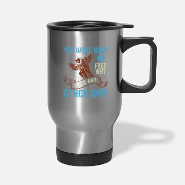 Squirrel you were born free why live nay other way 01 - Travel Mug