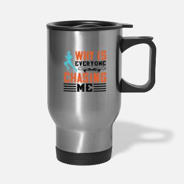 Group Why Is Everyone Chasing Me - Travel Mug