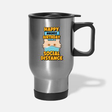 Social Distancing Gift Happy August Birthday From - Travel Mug