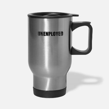 Unemployed Unemployed Unemployed Hartz 4 Saying gift - Travel Mug