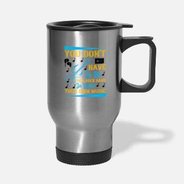 Brass You Don't Have To Be In A Rock Band - Travel Mug