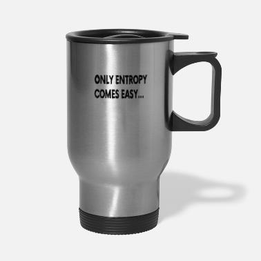 Atom Science: Only Entropy comes easy - Travel Mug
