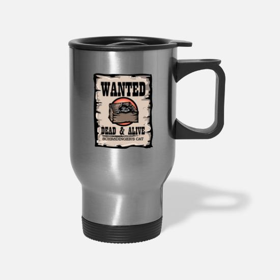 Death Mugs & Drinkware - Schrodingers Cat Wanted Dead & Alive Physics - Travel Mug silver