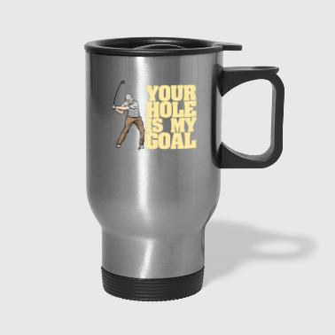 Pitch Your hole is my Goal - Travel Mug