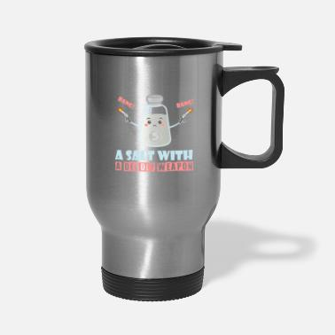 A Salt with deadly weapons - Travel Mug