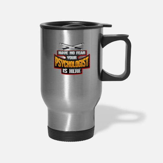 Psychologist Mugs & Drinkware - Psychology Have No Fear Your Psychologist is Here - Travel Mug silver