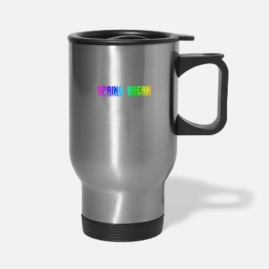 Spring Break spring break - Travel Mug