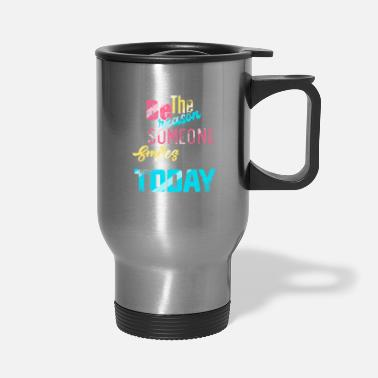 Just Be The Reason Someone Smiles Today Kind Inspiratio - Travel Mug