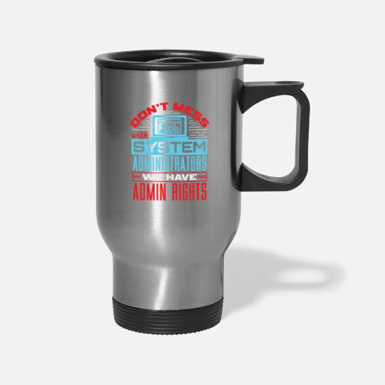 Quotes Mugs & Drinkware - Don't Mess With Systems Administrators - Travel Mug silver