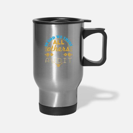 Accountant Mugs & Drinkware - Auditor - In God We Trust All Others We Audit - Travel Mug silver