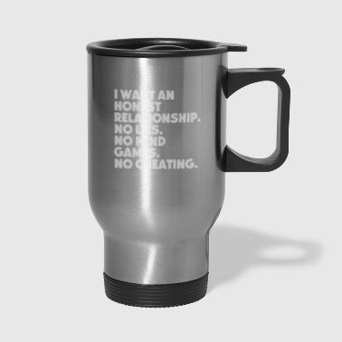 I want an honest Relationship - Travel Mug