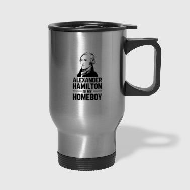 hamilton is homeboy - Travel Mug