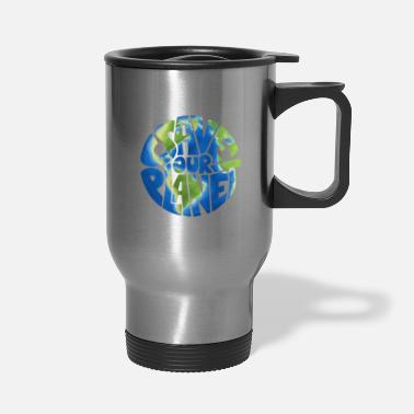 Ecology Save Our Planet Earth Ecological Activist Gift - Travel Mug