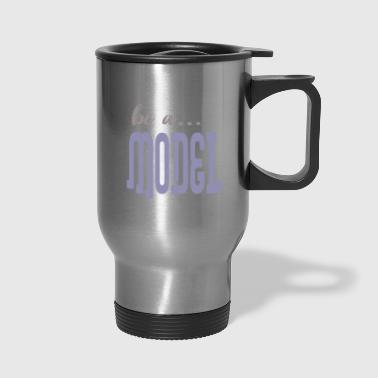 be a model - Travel Mug