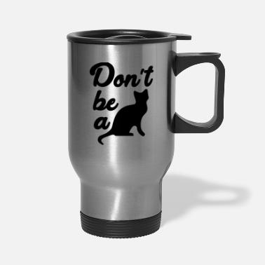 Dont Be Such A Pussy Don't be a pussy - Travel Mug