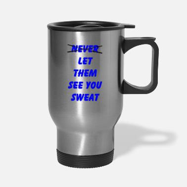 Let Them See You Sweat - Travel Mug
