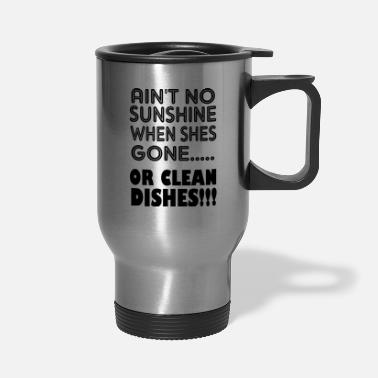 Clean What It Is aint no sunshine or clean dishes - Travel Mug
