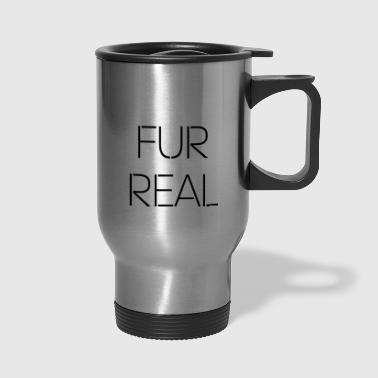 Fur Real - Travel Mug