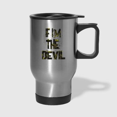 Devil if i m the devil 1 - Travel Mug