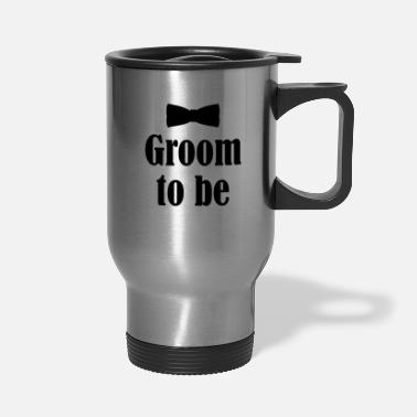 Groom Groom To Be, Husband, Groom, Wedding, Marriage - Travel Mug