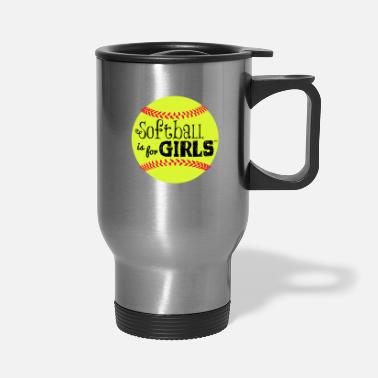 Softball softball is for girls - Travel Mug
