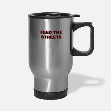 Ghetto Feed The Streets - Travel Mug