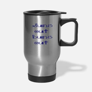 Out Suns out buns out - Travel Mug