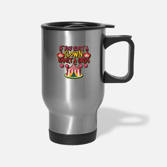 Dirty Mugs & Drinkware - Elect a Clown, Expect a circus - Travel Mug silver