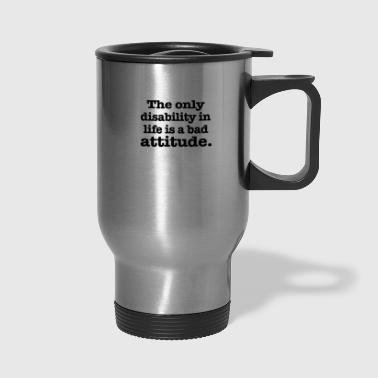 The only disability - Travel Mug